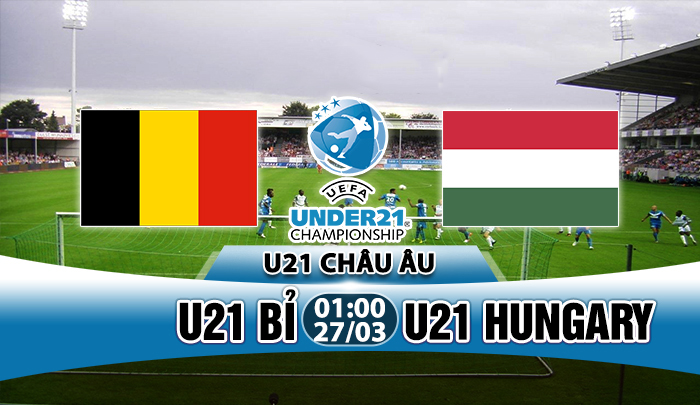 Nhận định U21 Bỉ vs U21 Hungary,01h00 ngày 27/03: Nhẹ nhàng vượt ải