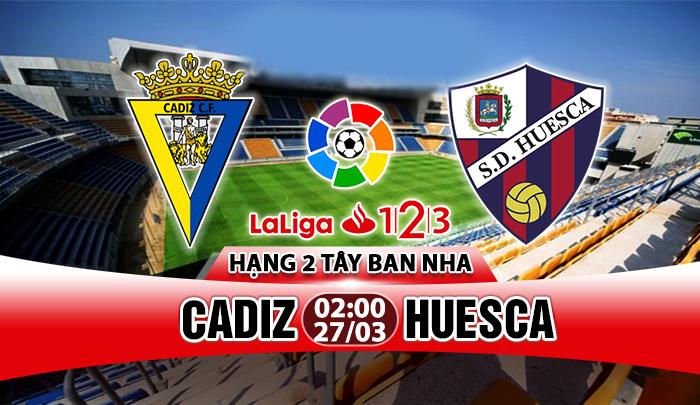 Nhận định Cadiz vs Huesca, 02h00 ngày 27/3: Cờ đến tay