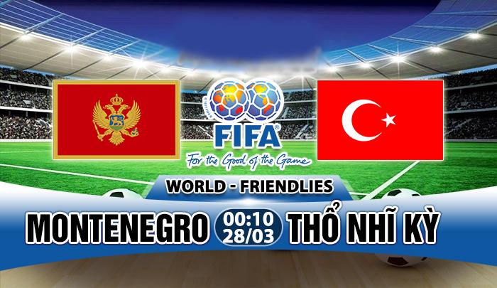 Nhận định Montenegro vs Thổ Nhĩ Kỳ, 0h10 ngày 28/3: Chủ nhà lép vế