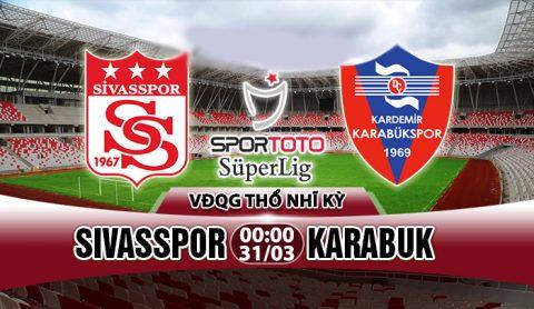 Nhận định Sivasspor vs Karabuk, 0h00 ngày 31/03: Không chốn dung thân