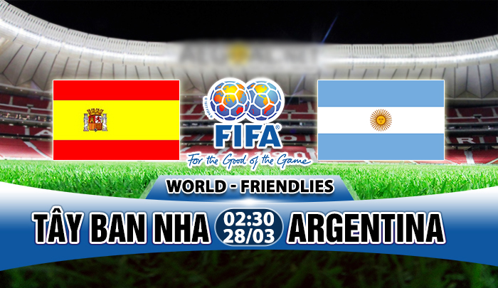 """Nhận định Tây Ban Nha vs Argentina, 03h00 ngày 28/3: Bò tót đấu """"đội bóng của Messi"""""""