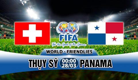 Nhận định Thụy Sỹ vs Panama, 00h00 ngày 28/03: Phép thử cuối cùng
