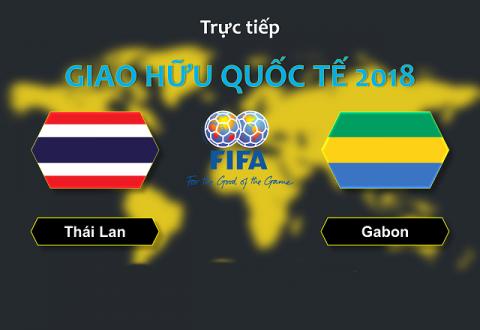 Nhận định Thái Lan vs Gabon, 19h30 ngày 22/03: Chủ nhà khó thắng