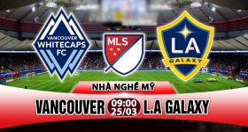 Nhận định Vancouver vs L.A Galaxy, 09h00 ngày 25/03: Nỗi buồn sân khách