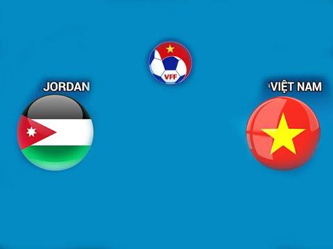 Nhận định Jordan vs Việt Nam, 22h00 ngày 27/3: Không chỉ vì một trận thắng