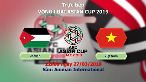 LINK XEM TRỰC TIẾP VIỆT NAM vs JORDAN 22h00 ngày 27/3 – (VL Asian Cup 2019)