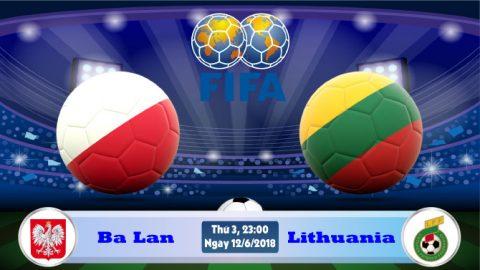 Nhận định Ba Lan vs Lithuania, 23h00 ngày 12/6: Bài test khó