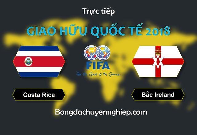 Nhận định bóng đá Costa Rica vs Bắc Ireland, 0h00 ngày 04/06: Khởi động