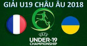 Nhận định U19 Pháp vs U19 Ukraine, 00h30 ngày 18/7: Thị uy sức mạnh