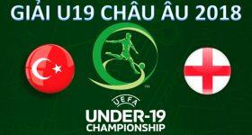 Nhận định U19 Thổ Nhĩ Kỳ vs U19 Anh, 22h30 ngày 17/7: Thị uy sức mạnh