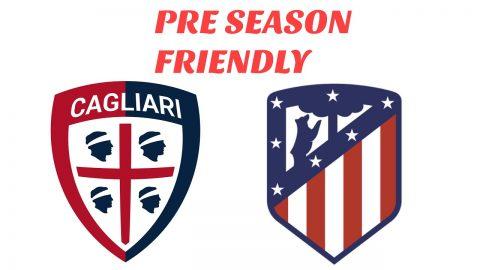 Nhận định Cagliari vs Atletico Madrid, 01h00 ngày 9/8: Giao hữu câu lạc bộ