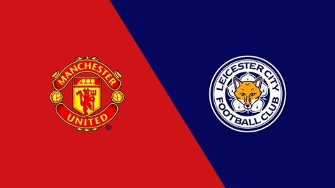 Nhận định M.U vs Leicester, 2h00 ngày 11/8: VĐQG Ngoại hạng Anh