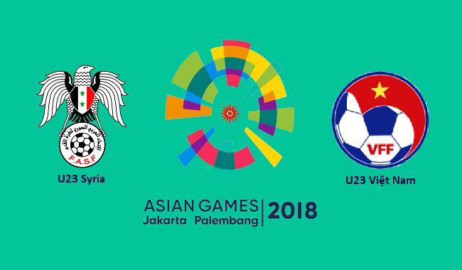 Nhận định U23 Syria vs U23 Việt Nam, 19h30 ngày 27/8: ASIAD 2018