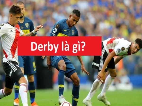Derby là gì? Những trận cầu derby nổi tiếng trong lịch sử bóng đá