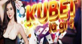 Kubet là gì? Hướng dẫn cách đăng ký tài khoản Kubet